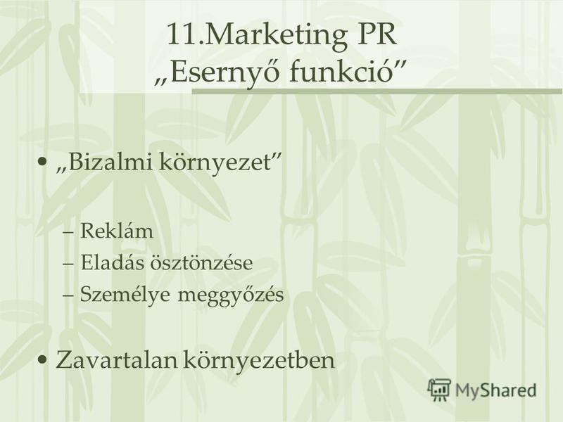 11.Marketing PR Esernyő funkció Bizalmi környezet –Reklám –Eladás ösztönzése –Személye meggyőzés Zavartalan környezetben