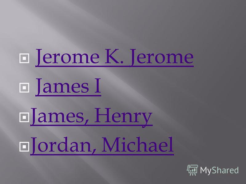 Jerome K. Jerome James I James, Henry Jordan, Michael