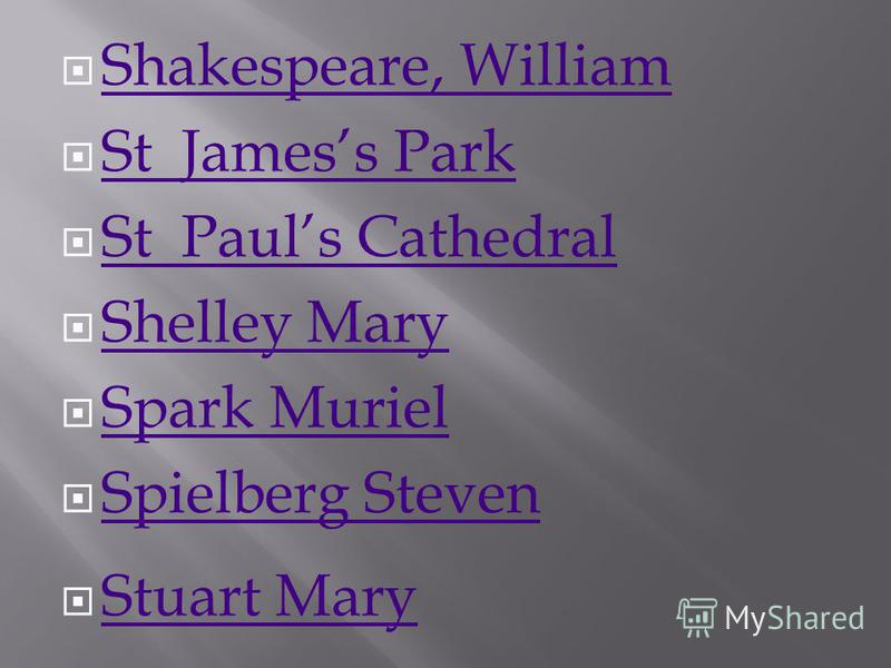 Shakespeare, William St Jamess Park St Pauls Cathedral Shelley Mary Spark Muriel Spielberg Steven Stuart Mary