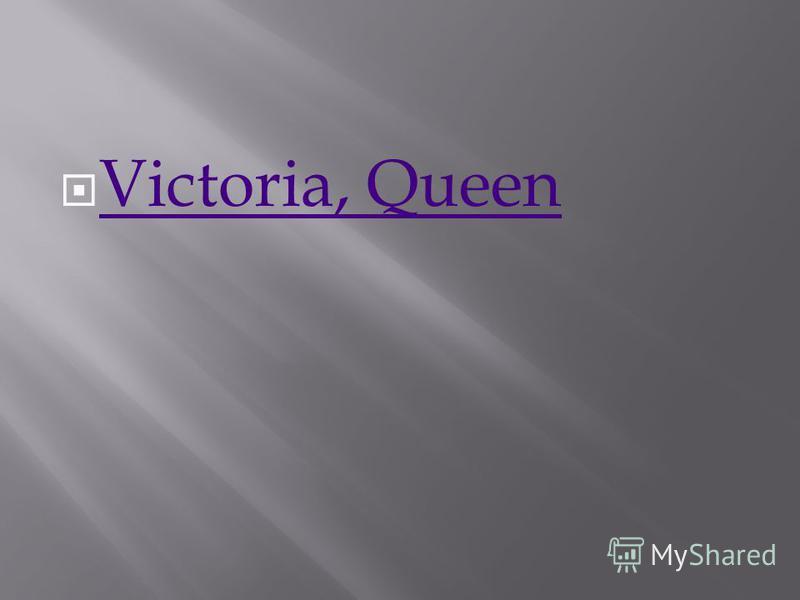 Victoria, Queen