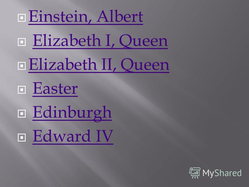 Einstein, Albert Elizabeth I, Queen Elizabeth II, Queen Easter Edinburgh Edward IV