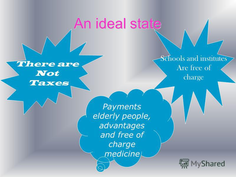 An ideal state There are Not Taxes Schools and institutes Are free of charge Payments elderly people, advantages and free of charge medicine