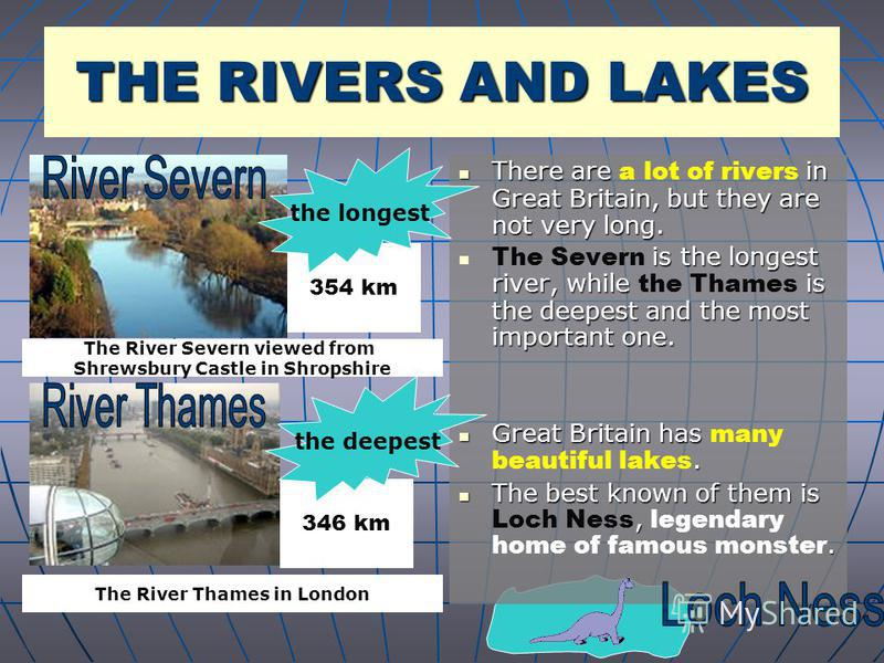 There are in Great Britain, but they are not very long. There are a lot of rivers in Great Britain, but they are not very long. is the longest river, while is the deepest and the most important one. The Severn is the longest river, while the Thames i