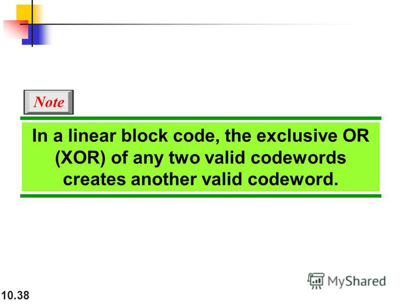 10.38 In a linear block code, the exclusive OR (XOR) of any two valid codewords creates another valid codeword. Note