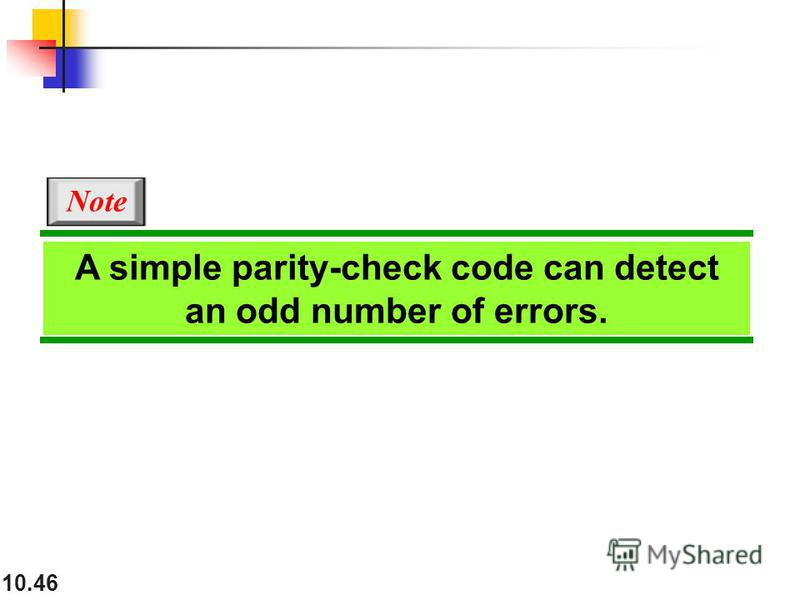 10.46 A simple parity-check code can detect an odd number of errors. Note