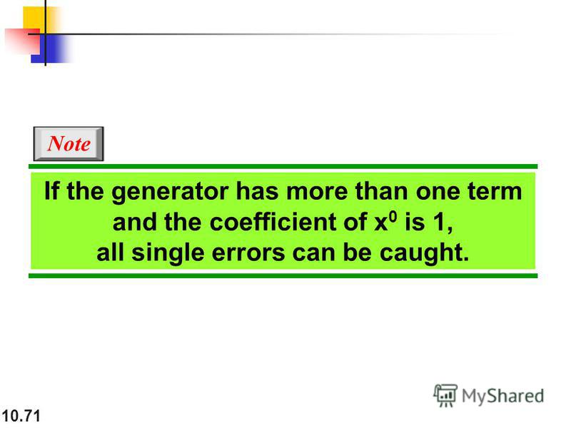 10.71 If the generator has more than one term and the coefficient of x 0 is 1, all single errors can be caught. Note
