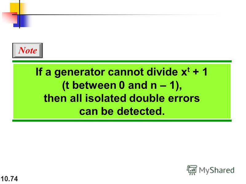 10.74 If a generator cannot divide x t + 1 (t between 0 and n – 1), then all isolated double errors can be detected. Note