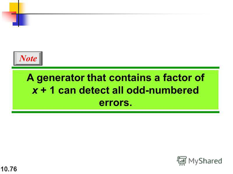 10.76 A generator that contains a factor of x + 1 can detect all odd-numbered errors. Note