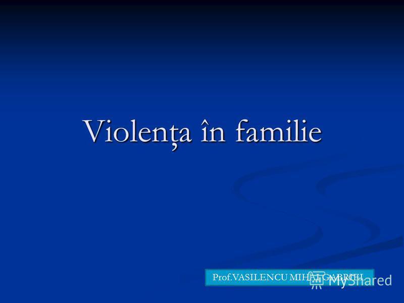 Violenţa în familie Prof.VASILENCU MIHAI GABRIEL