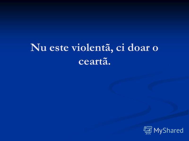 Nu este violentã, ci doar o ceartã.