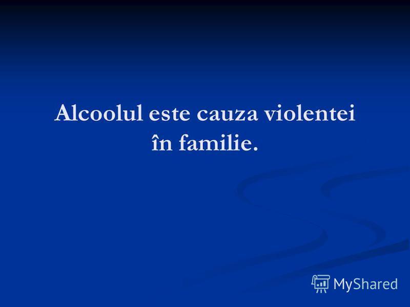 Alcoolul este cauza violentei în familie.