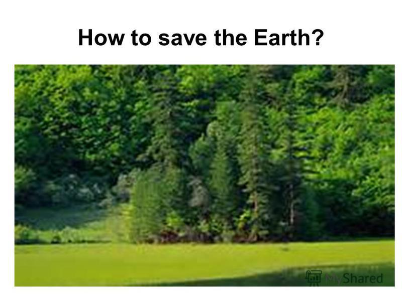 How to save the Earth?