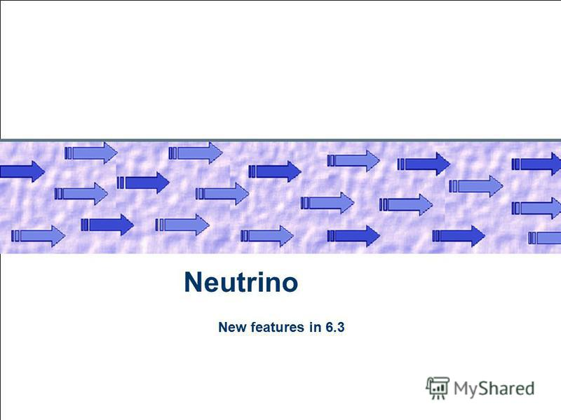 July 28, 2015 Neutrino New features in 6.3