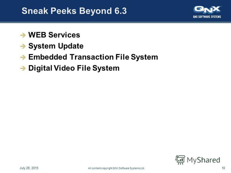 10July 28, 2015 All content copyright QNX Software Systems Ltd. Sneak Peeks Beyond 6.3 WEB Services System Update Embedded Transaction File System Digital Video File System