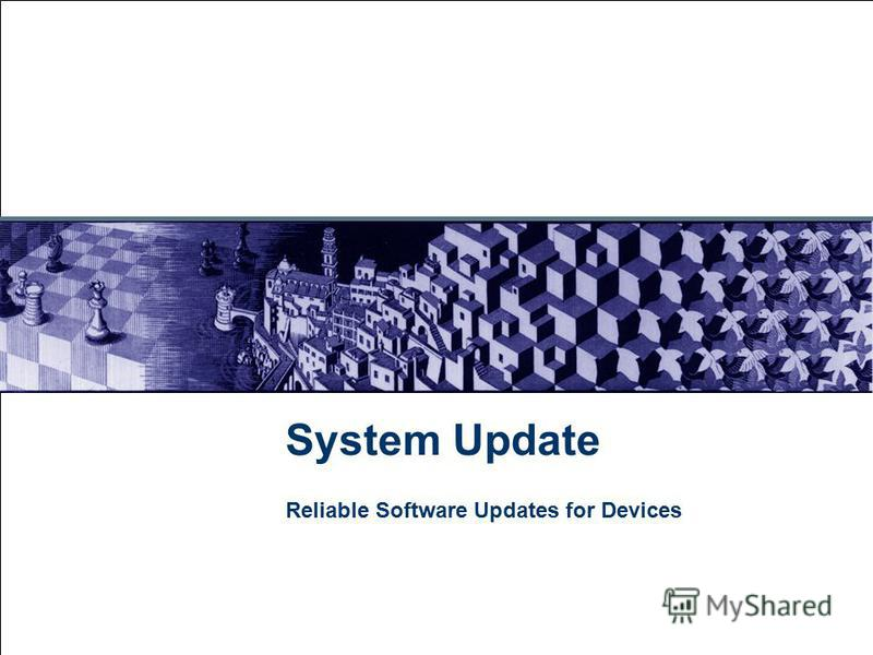 July 28, 2015 System Update Reliable Software Updates for Devices
