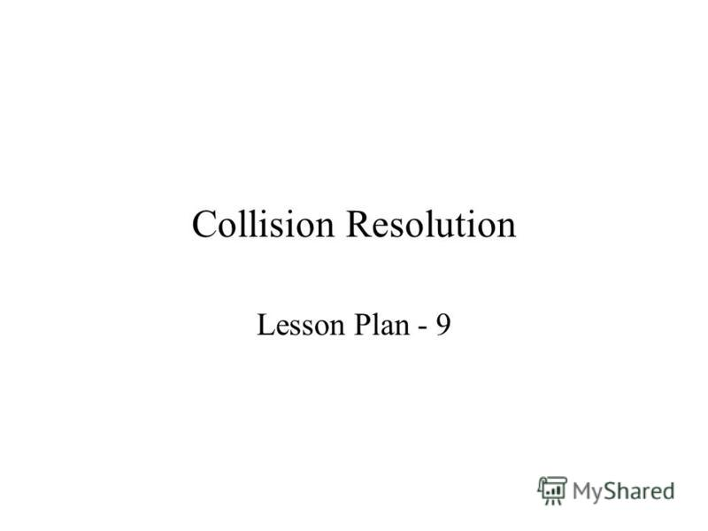Collision Resolution Lesson Plan - 9