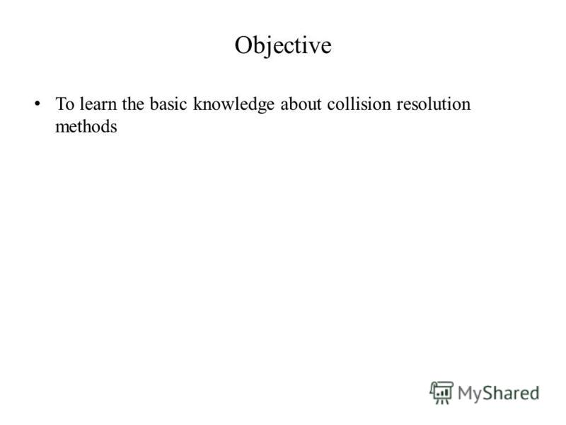Objective To learn the basic knowledge about collision resolution methods