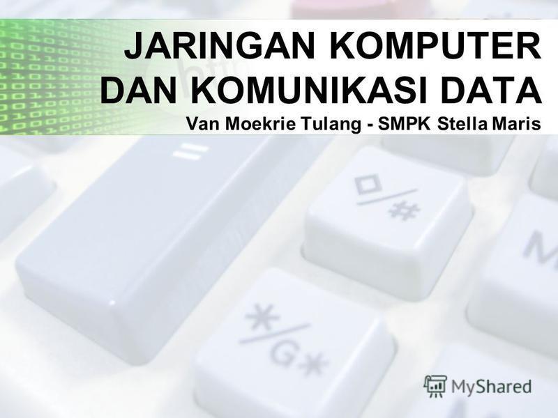 JARINGAN KOMPUTER DAN KOMUNIKASI DATA Van Moekrie Tulang - SMPK Stella Maris