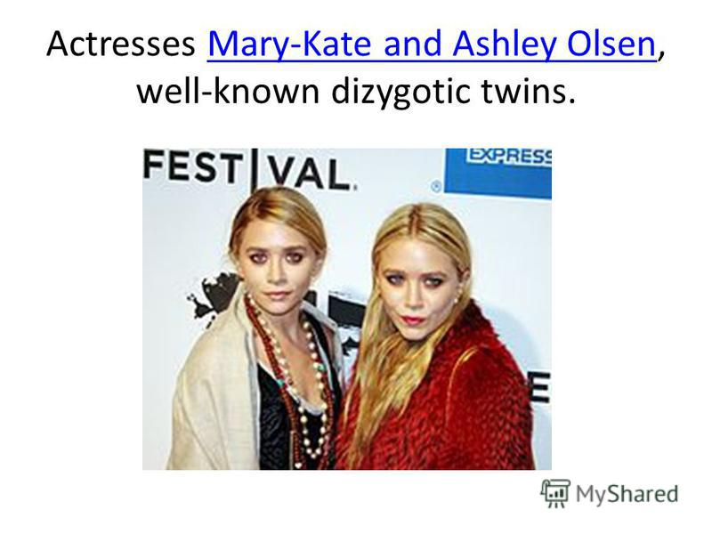 Actresses Mary-Kate and Ashley Olsen, well-known dizygotic twins.Mary-Kate and Ashley Olsen