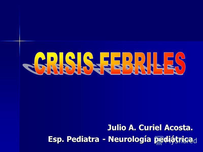 Julio A. Curiel Acosta. Esp. Pediatra - Neurología pediátrica
