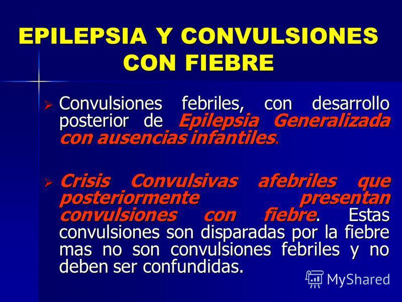 EPILEPSIA Y CONVULSIONES CON FIEBRE Convulsiones febriles, con desarrollo posterior de Epilepsia Generalizada con ausencias infantiles. Convulsiones febriles, con desarrollo posterior de Epilepsia Generalizada con ausencias infantiles. Crisis Convuls