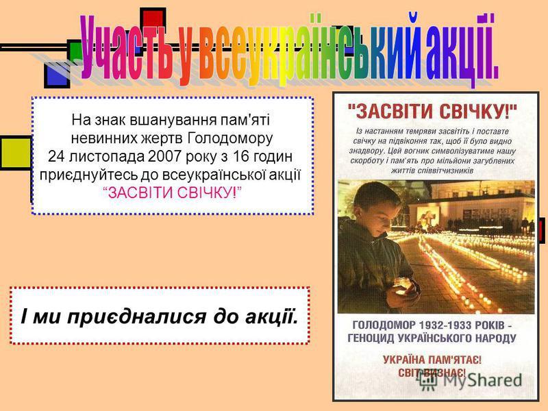 На знак вшанування пам'яті невинних жертв Голодомору 24 листопада 2007 року з 16 годин приєднуйтесь до всеукраїнської акції ЗАСВІТИ СВІЧКУ! І ми приєдналися до акції.