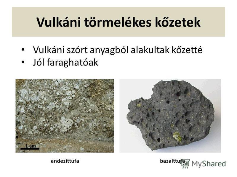 Vulkáni törmelékes kőzetek Vulkáni szórt anyagból alakultak kőzetté Jól faraghatóak andezittufabazalttufa