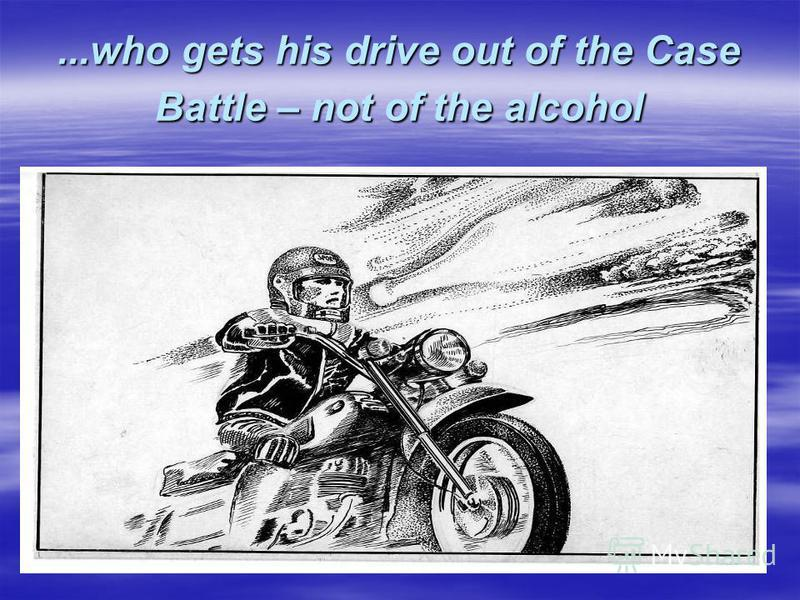 ...who gets his drive out of the Case Battle – not of the alcohol