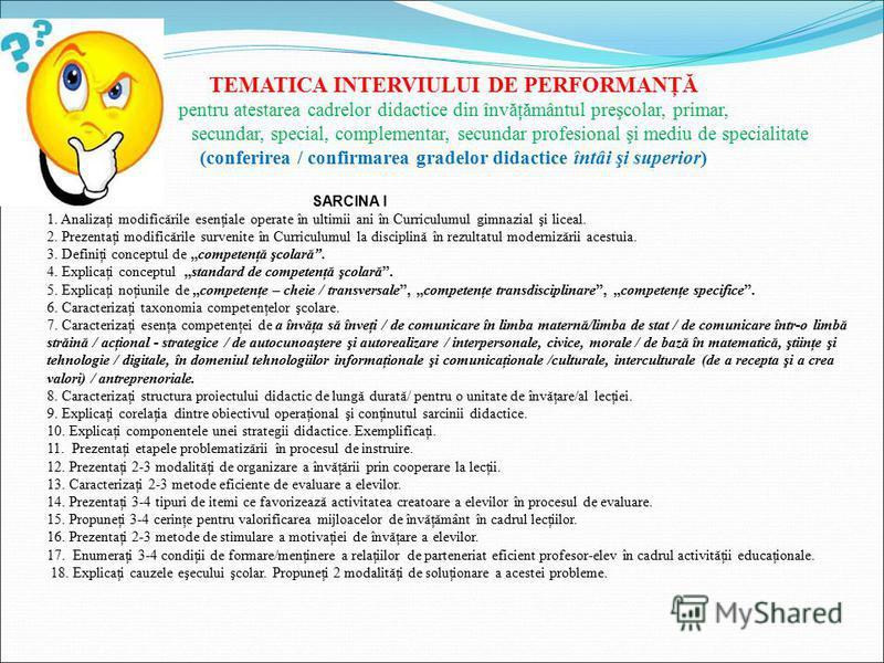 TEMATICA INTERVIULUI DE PERFORMANŢĂ pentru atestarea cadrelor didactice din învăţământul preşcolar, primar, secundar, special, complementar, secundar profesional şi mediu de specialitate (conferirea / confirmarea gradelor didactice întâi şi superior)