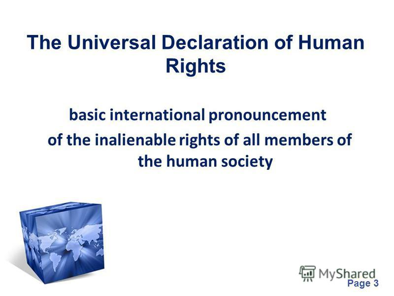 Page 3 The Universal Declaration of Human Rights basic international pronouncement of the inalienable rights of all members of the human society