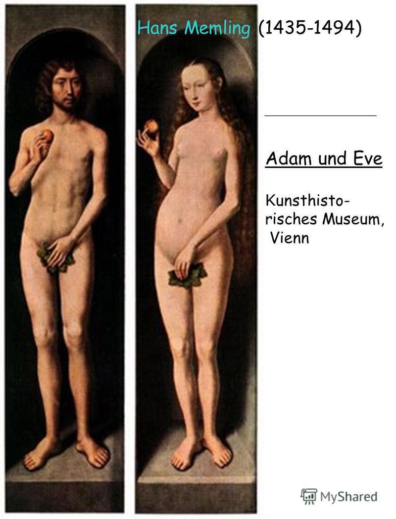Adam und Eve K unsthisto- risches Museum, Vienn Hans Memling (1435-1494)