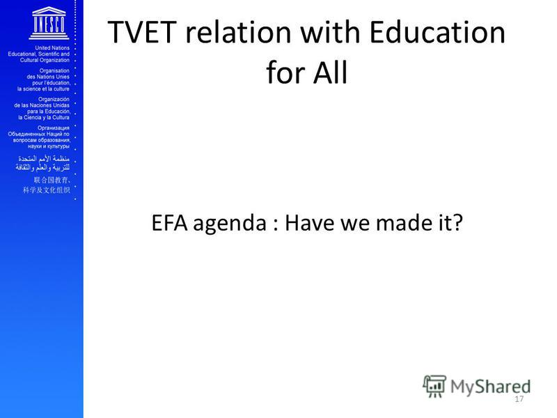 TVET relation with Education for All EFA agenda : Have we made it? 17