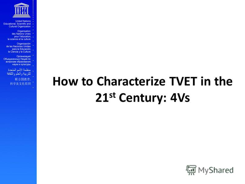How to Characterize TVET in the 21 st Century: 4Vs