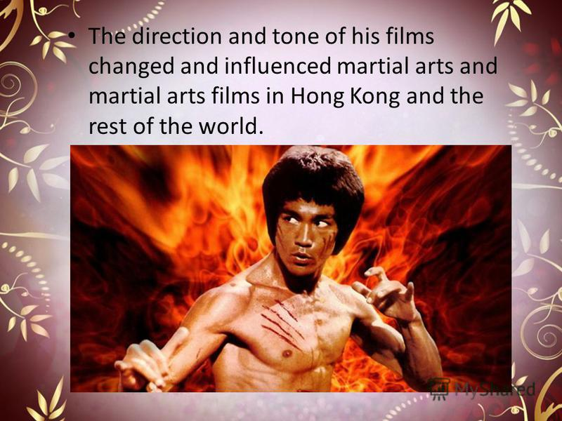 The direction and tone of his films changed and influenced martial arts and martial arts films in Hong Kong and the rest of the world.