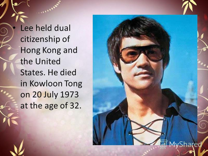 Lee held dual citizenship of Hong Kong and the United States. He died in Kowloon Tong on 20 July 1973 at the age of 32.