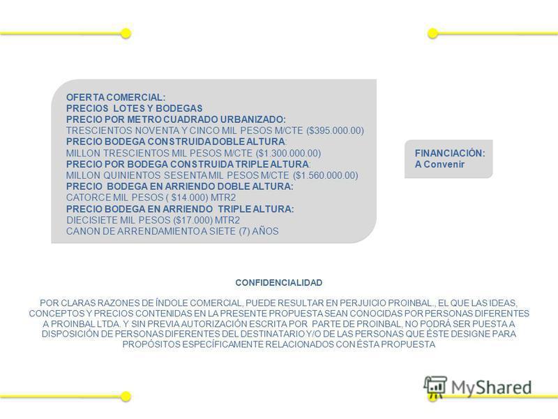 OFERTA COMERCIAL: PRECIOS LOTES Y BODEGAS PRECIO POR METRO CUADRADO URBANIZADO: TRESCIENTOS NOVENTA Y CINCO MIL PESOS M/CTE ($395.000.00) PRECIO BODEGA CONSTRUIDA DOBLE ALTURA: MILLON TRESCIENTOS MIL PESOS M/CTE ($1.300.000.00) PRECIO POR BODEGA CONS