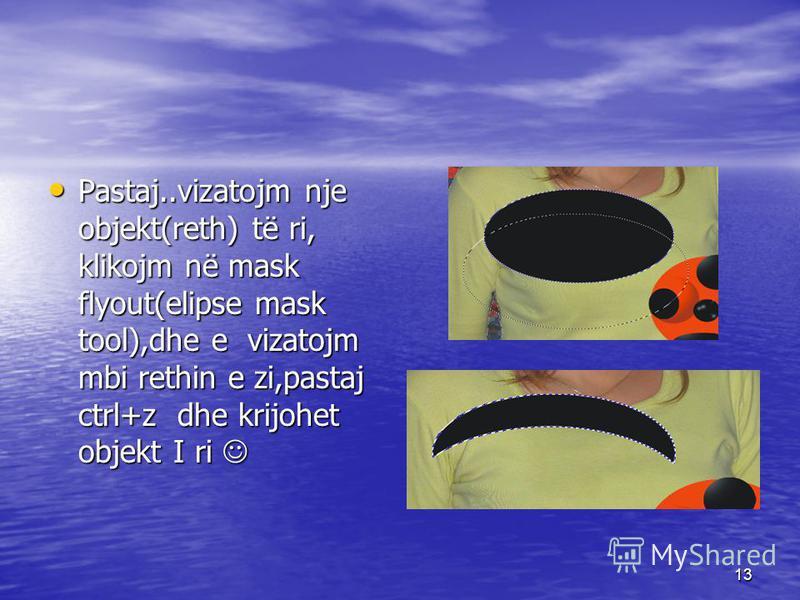 13 Pastaj..vizatojm nje objekt(reth) të ri, klikojm në mask flyout(elipse mask tool),dhe e vizatojm mbi rethin e zi,pastaj ctrl+z dhe krijohet objekt I ri Pastaj..vizatojm nje objekt(reth) të ri, klikojm në mask flyout(elipse mask tool),dhe e vizatoj
