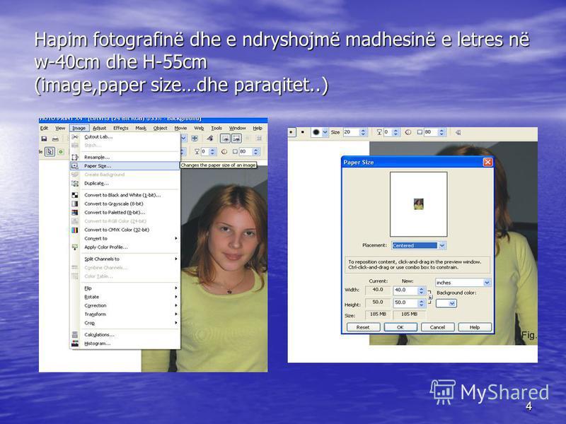4 Hapim fotografinë dhe e ndryshojmë madhesinë e letres në w-40cm dhe H-55cm (image,paper size…dhe paraqitet..)