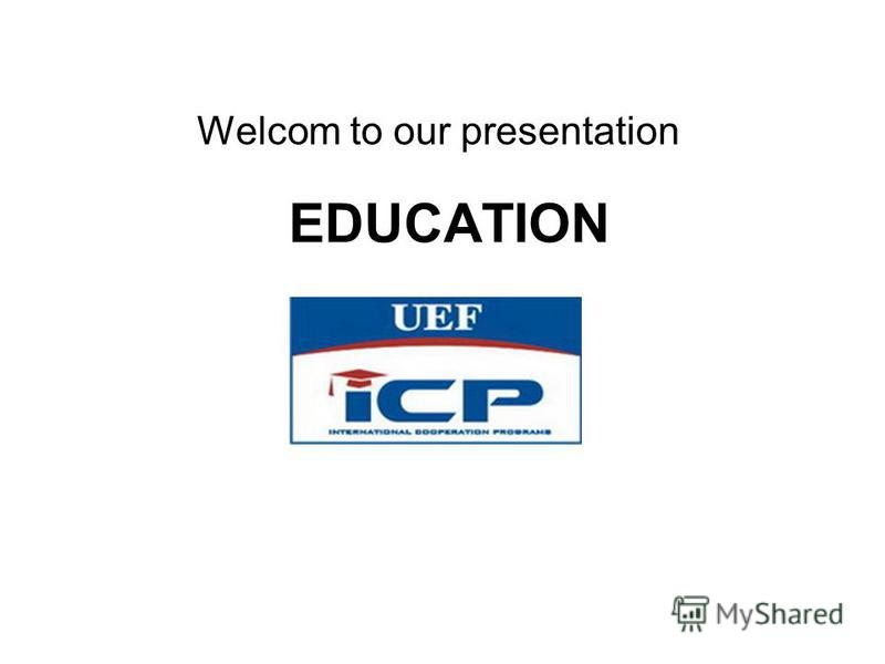 EDUCATION Welcom to our presentation