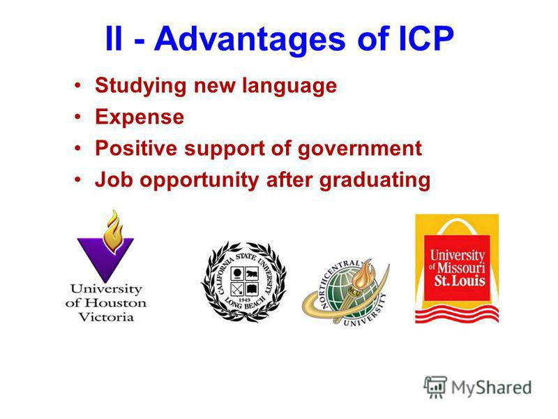 II - Advantages of ICP Studying new language Expense Positive support of government Job opportunity after graduating