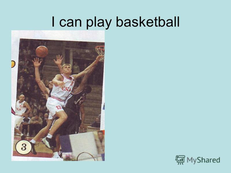 I can play basketball