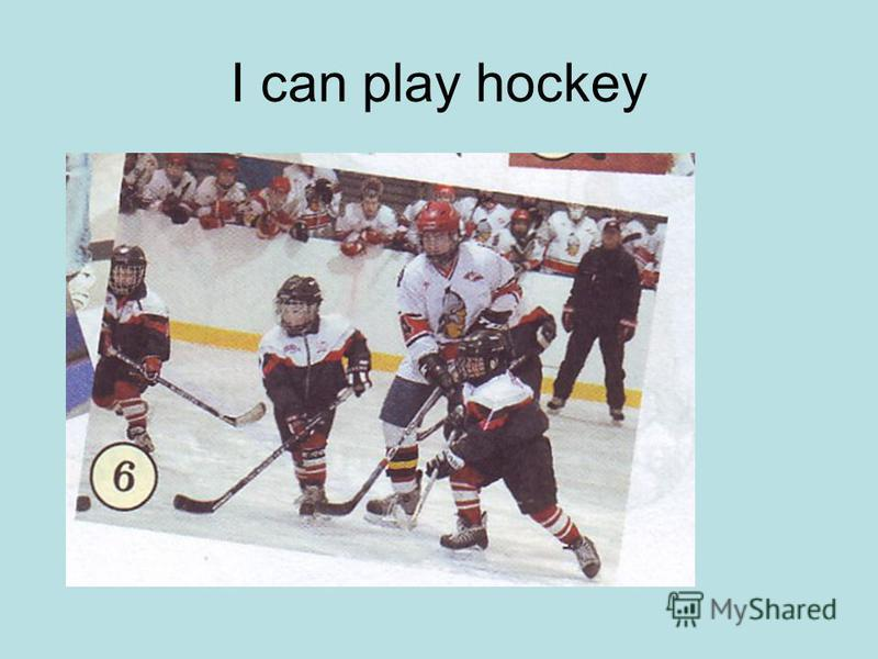 I can play hockey