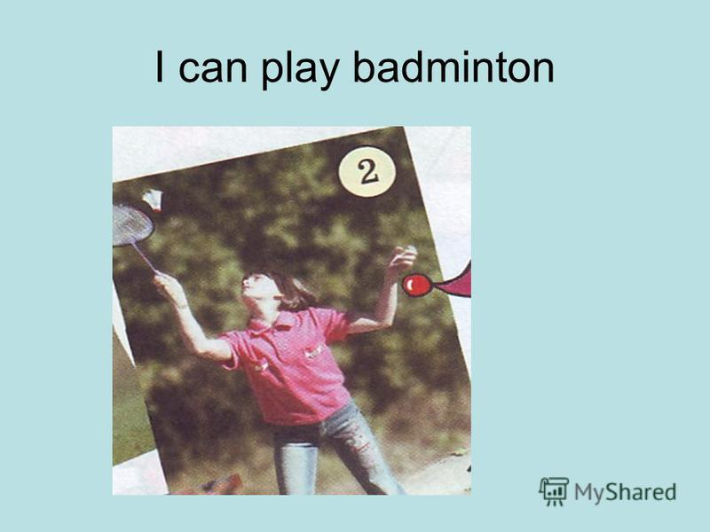I can play badminton