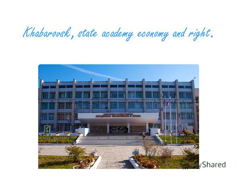 Khabarovsk, state academy economy and right.