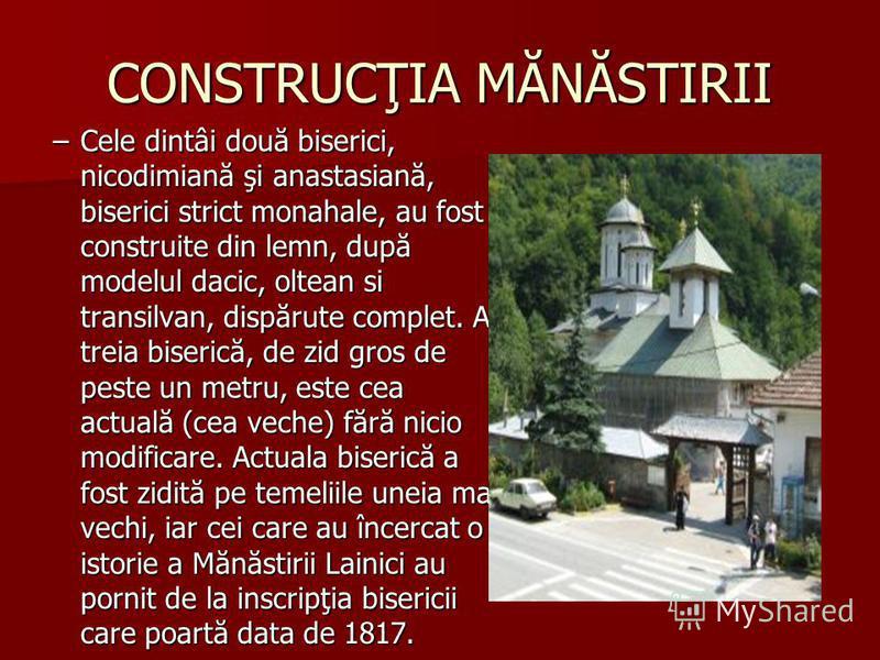 CONSTRUCŢIA MĂNĂSTIRII –C–C–C–Cele dintâi două biserici, nicodimiană şi anastasiană, biserici strict monahale, au fost construite din lemn, după modelul dacic, oltean si transilvan, dispărute complet. A treia biserică, de zid gros de peste un metru,