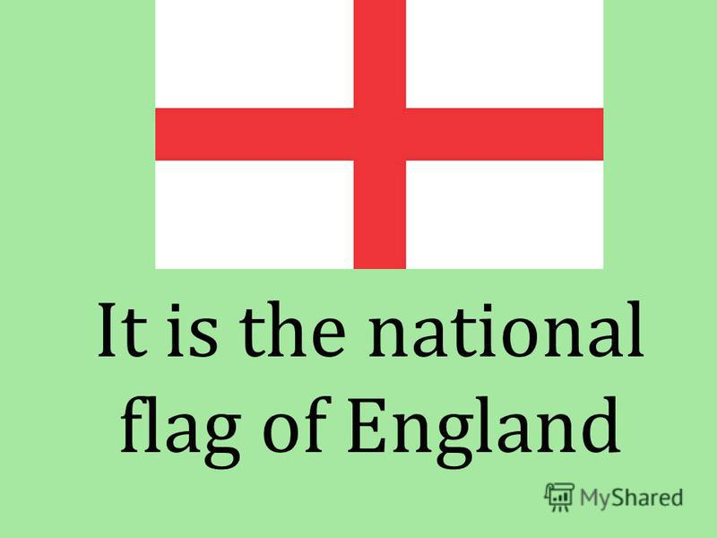 It is the national flag of England