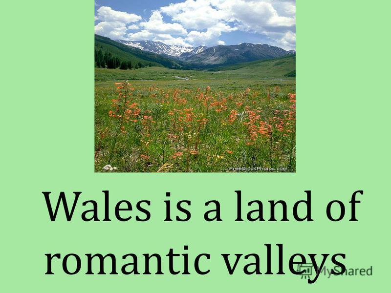 Wales is a land of romantic valleys