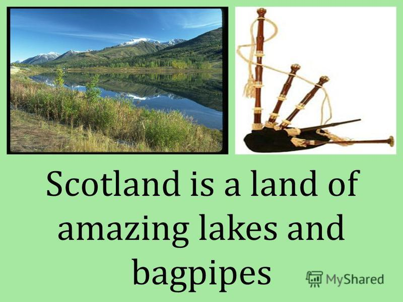 Scotland is a land of amazing lakes and bagpipes