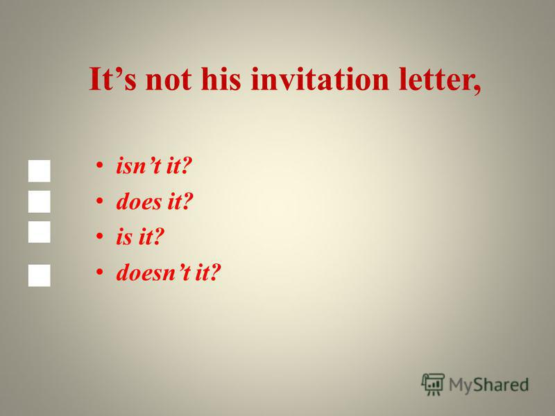 Its not his invitation letter, isnt it? does it? is it? doesnt it?