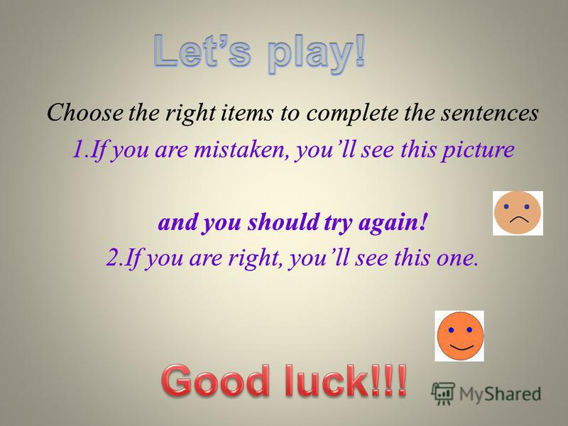 Choose the right items to complete the sentences 1.If you are mistaken, youll see this picture and you should try again! 2.If you are right, youll see this one. Choose the right items to complete the sentences 1.If you are mistaken, youll see this pi